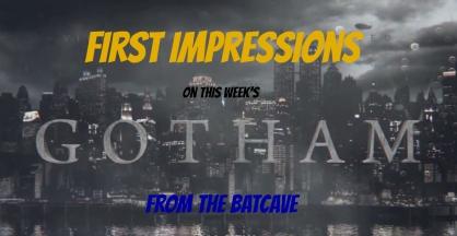 GothamFirstImpressions